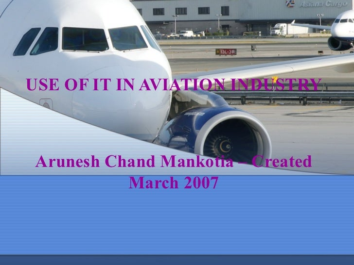 USE OF IT IN AVIATION INDUSTRYArunesh Chand Mankotia – Created          March 2007