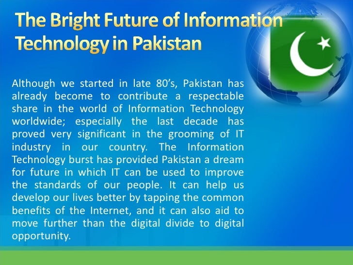 essay on bright future of pakistan Ghazali education trust (get) trust continues the march towards its mission of providing quality education in the rural and deprived areas of pakistan.