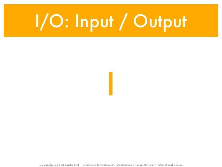 I/O: Input / Output                                                       Iwww.sayfun.me | AJ Sascha Funk | Information Te...