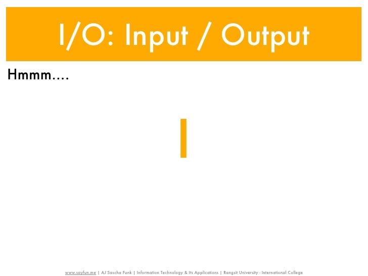 I/O: Input / OutputHmmm....                                                              I       www.sayfun.me | AJ Sascha...