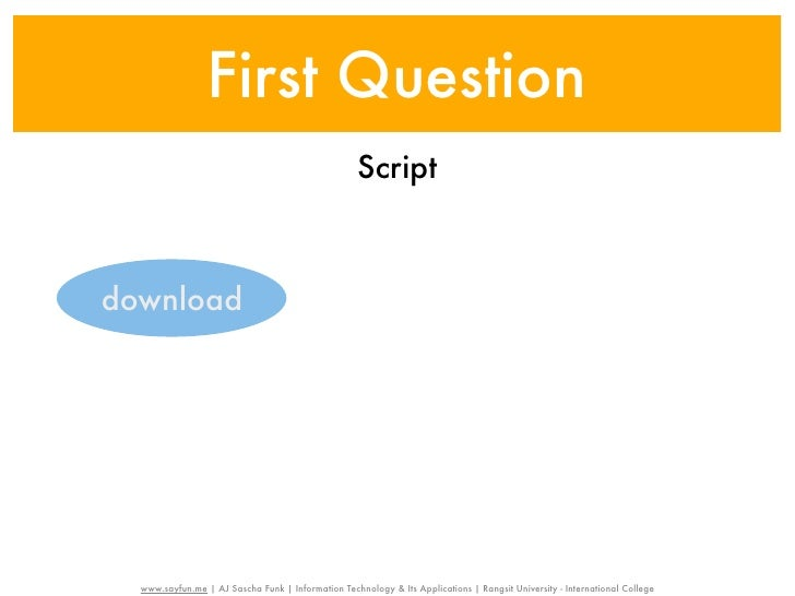 First Question                                                    Scriptdownload  www.sayfun.me | AJ Sascha Funk | Informa...