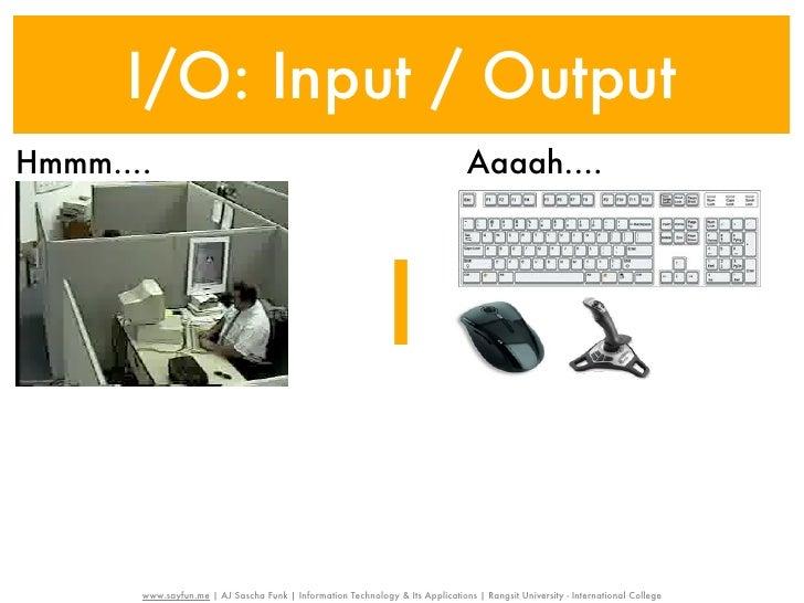 I/O: Input / OutputHmmm....                                                                         Aaaah....             ...