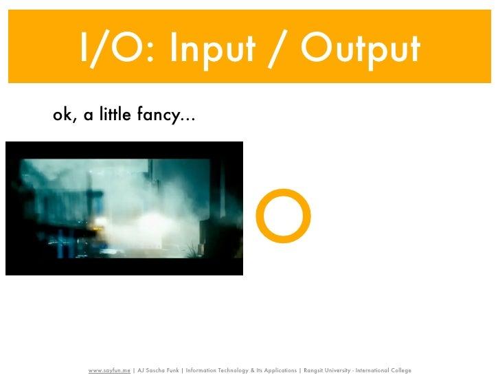 I/O: Input / Outputok, a little fancy...                                                                 O     www.sayfun....