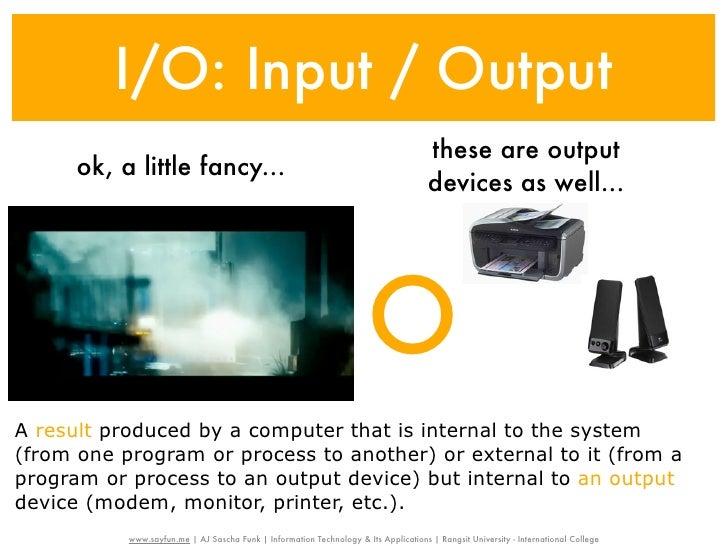 I/O: Input / Output                                                                                      these are output ...