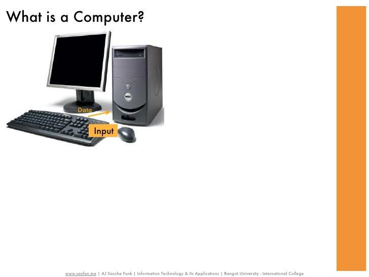 What is a Computer?              Data                      Input        www.sayfun.me | AJ Sascha Funk | Information Techn...