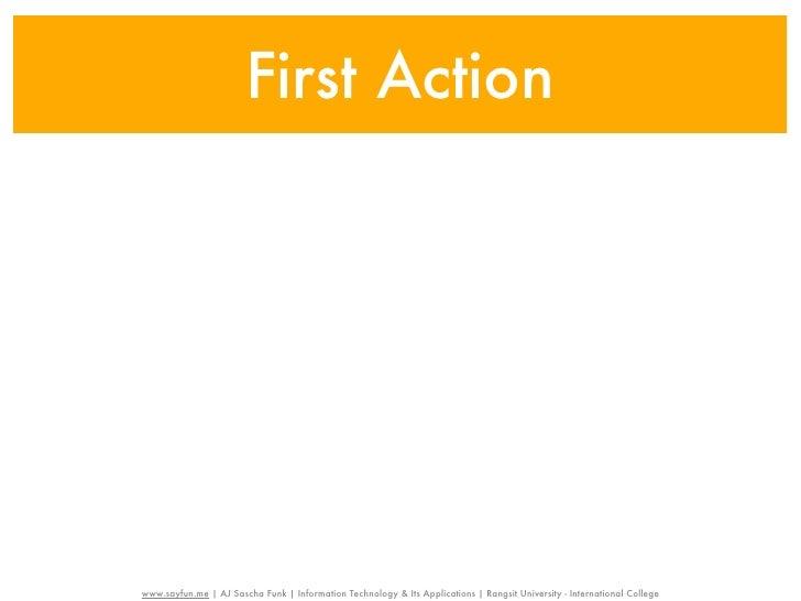First Actionwww.sayfun.me | AJ Sascha Funk | Information Technology & Its Applications | Rangsit University - Internationa...