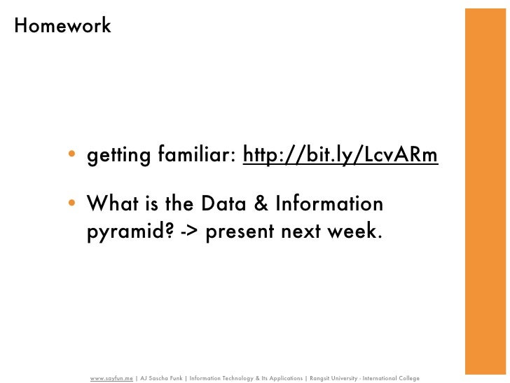 Homework    • getting familiar: http://bit.ly/LcvARm    • What is the Data & Information      pyramid? -> present next wee...