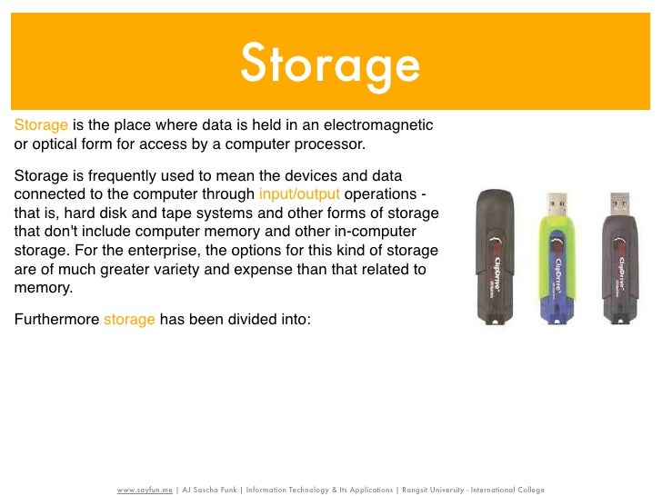 StorageStorage is the place where data is held in an electromagneticor optical form for access by a computer processor.Sto...