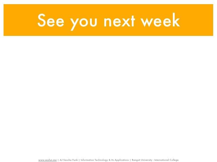 See you next weekwww.sayfun.me | AJ Sascha Funk | Information Technology & Its Applications | Rangsit University - Interna...