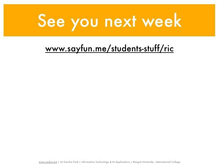 See you next week     www.sayfun.me/students-stuff/ricwww.sayfun.me | AJ Sascha Funk | Information Technology & Its Applic...