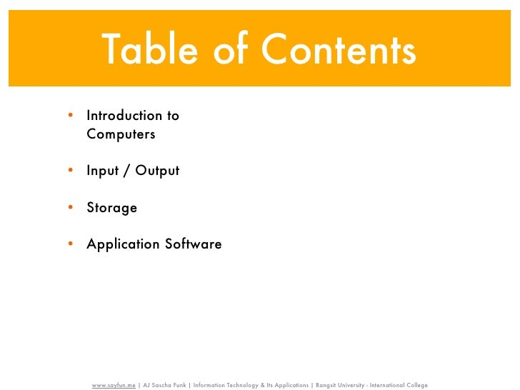 Table of Contents• Introduction to  Computers• Input / Output• Storage• Application Software   www.sayfun.me | AJ Sascha F...