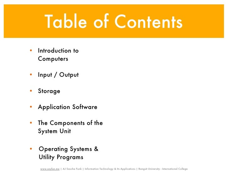 Table of Contents• Introduction to  Computers• Input / Output• Storage• Application Software• The Components of the  Syste...