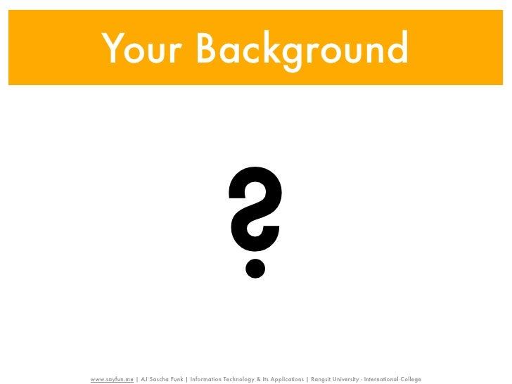 Your Background                                              ?www.sayfun.me | AJ Sascha Funk | Information Technology & It...