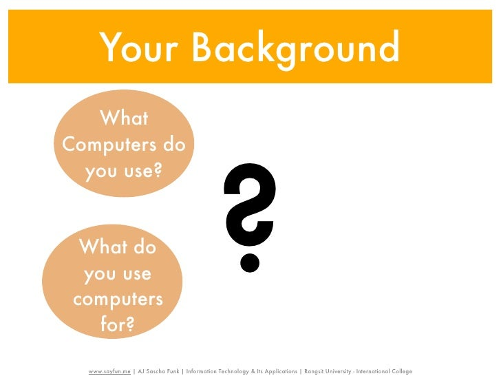 Your Background   What                                                ?Computers do  you use?  What do  you use computers ...