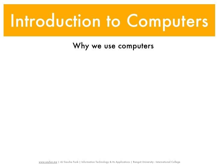 Introduction to Computers                               Why we use computers   www.sayfun.me | AJ Sascha Funk | Informatio...