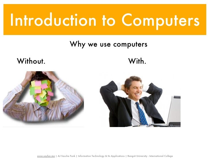 Introduction to Computers                                 Why we use computersWithout.                                    ...