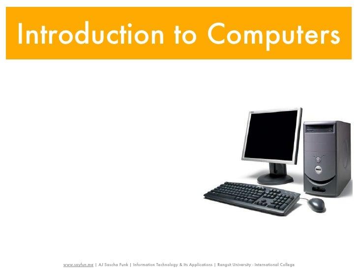 Introduction to Computers   www.sayfun.me | AJ Sascha Funk | Information Technology & Its Applications | Rangsit Universit...