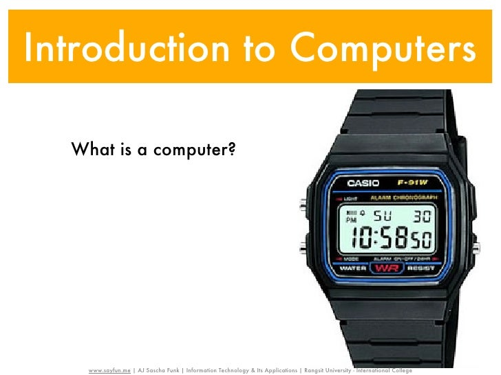 Introduction to Computers  What is a computer?    www.sayfun.me | AJ Sascha Funk | Information Technology & Its Applicatio...