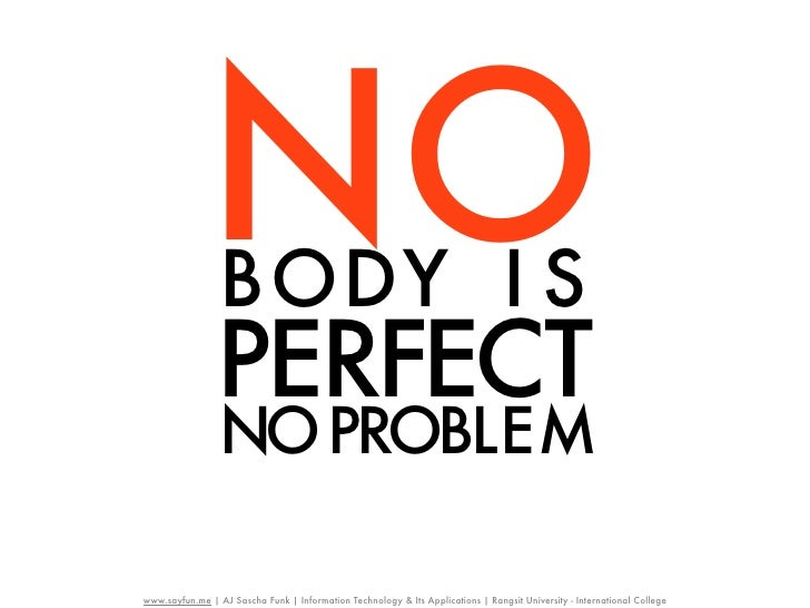 NO BODY I S                PERFECT                 NOPROBLE Mwww.sayfun.me | AJ Sascha Funk | Information Technology & Its...