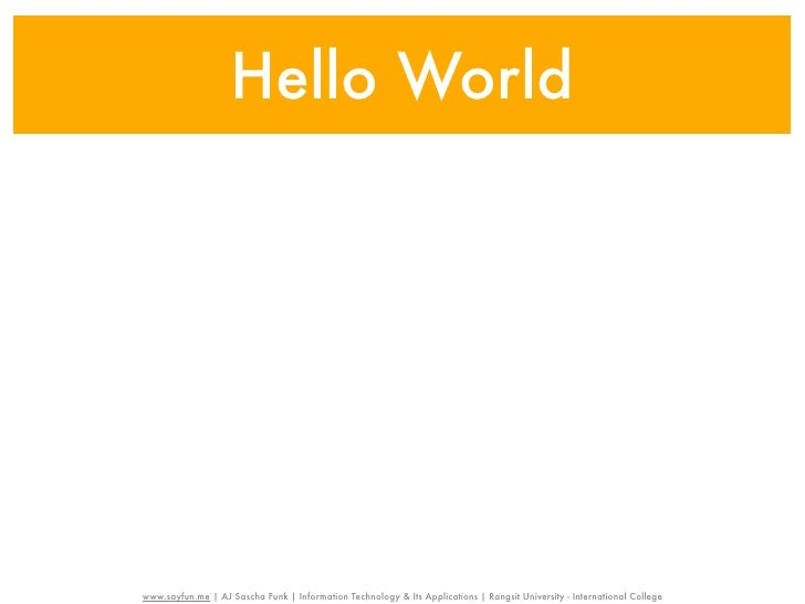 Hello Worldwww.sayfun.me | AJ Sascha Funk | Information Technology & Its Applications | Rangsit University - International...