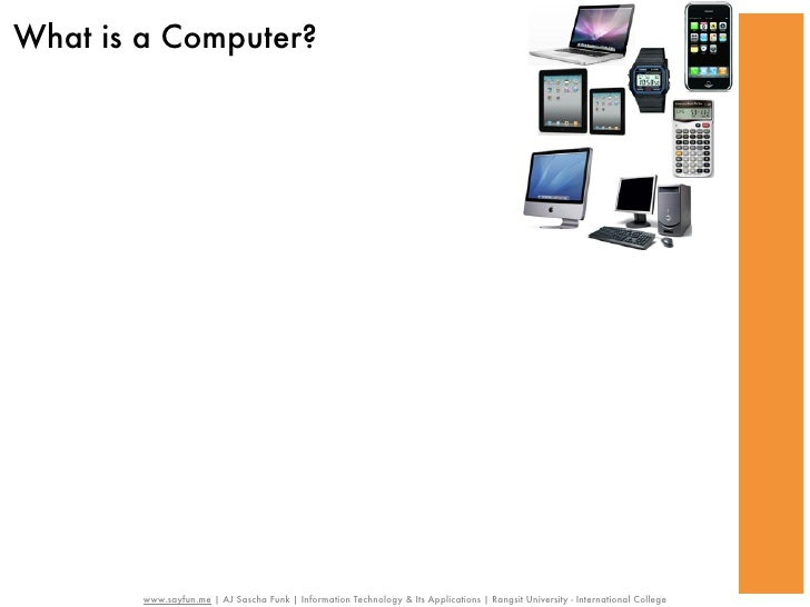 What is a Computer?        www.sayfun.me | AJ Sascha Funk | Information Technology & Its Applications | Rangsit University...