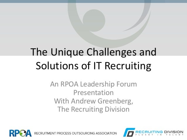 The Unique Challenges and Solutions of IT Recruiting An RPOA Leadership Forum Presentation With Andrew Greenberg, The Recr...