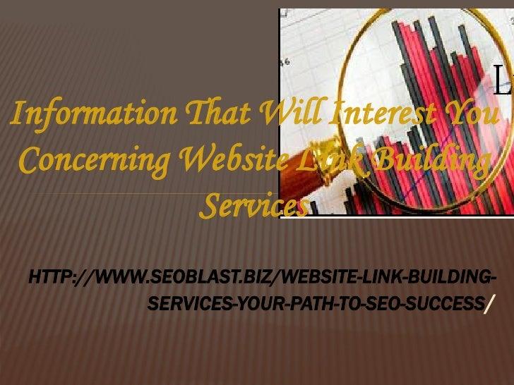 Information That Will Interest You Concerning Website Link Building             Services HTTP://WWW.SEOBLAST.BIZ/WEBSITE-L...