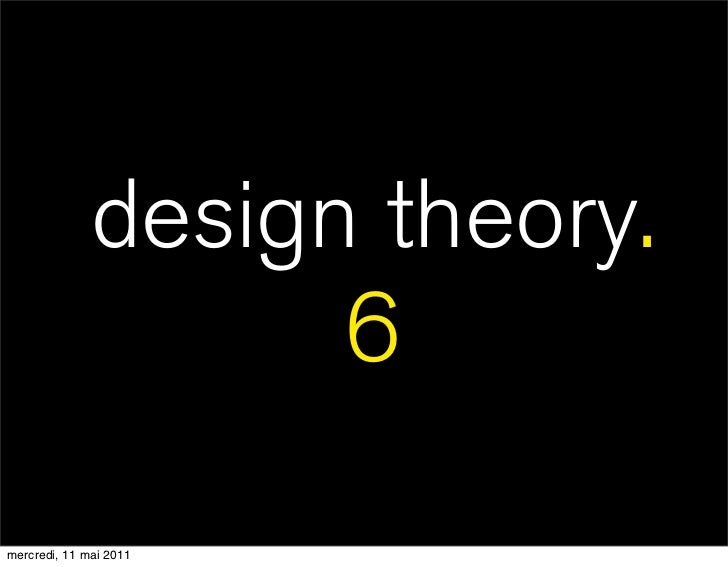 design theory.                    6mercredi, 11 mai 2011
