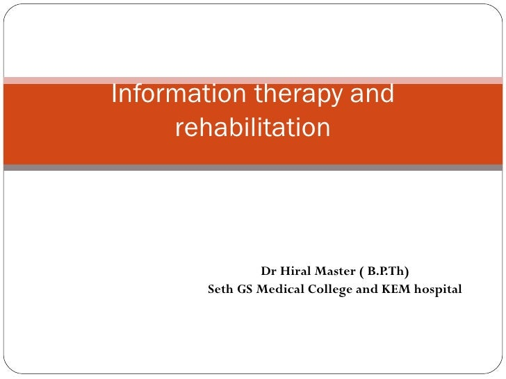 Dr Hiral Master ( B.P.Th) Seth GS Medical College and KEM hospital Information therapy and rehabilitation