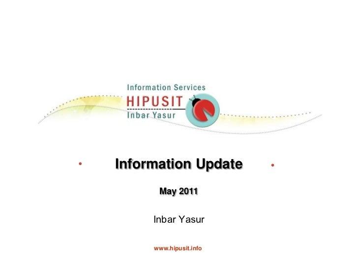 Information Update<br />May 2011<br />Inbar Yasur    <br />www.hipusit.info<br />