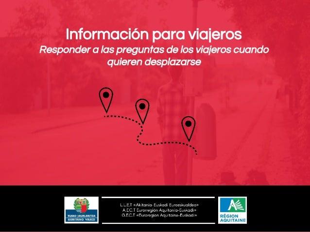 Información para viajeros Responder a las preguntas de los viajeros cuando quieren desplazarse