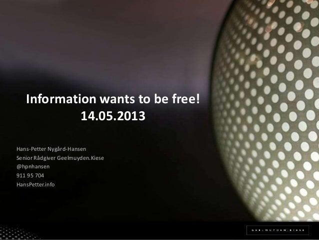 Information wants to be free!14.05.2013Hans-Petter Nygård-HansenSenior Rådgiver Geelmuyden.Kiese@hpnhansen911 95 704HansPe...
