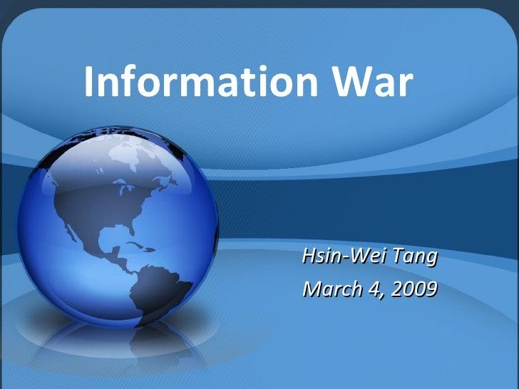 Information War Hsin-Wei Tang March 4, 2009