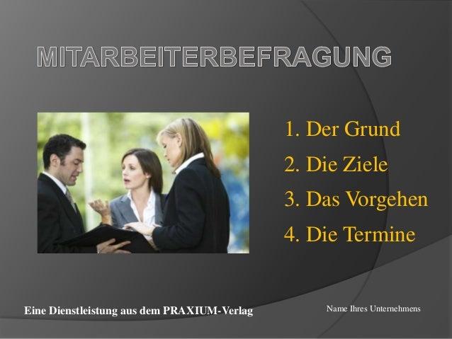 1. Der Grund 2. Die Ziele 3. Das Vorgehen 4. Die Termine Name Ihres UnternehmensEine Dienstleistung aus dem PRAXIUM-Verlag
