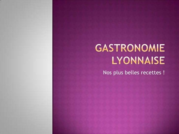 Gastronomie lyonnaise<br />Nos plus belles recettes !<br />