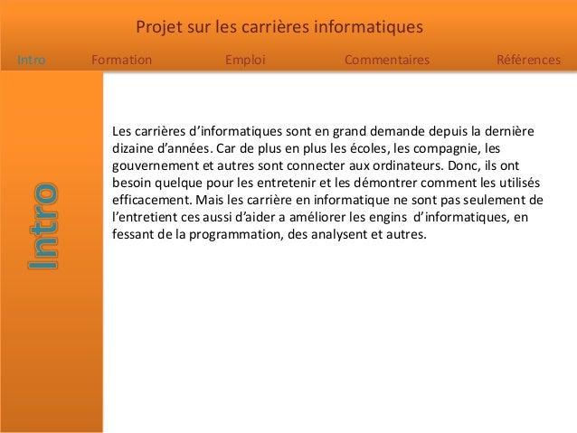 Projet sur les carrières informatiques Intro Formation Emploi Commentaires Références Les carrières d'informatiques sont e...