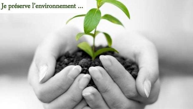 Je préserve l'environnement …