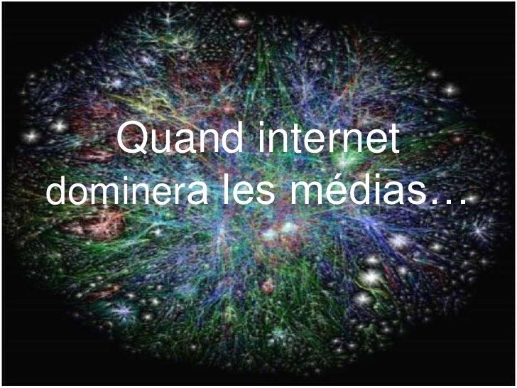 Quand internet dominera les médias… <br />