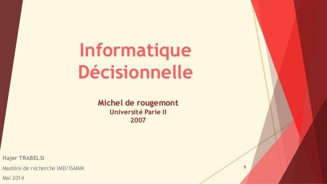 Informatique  Décisionnelle  Hajer TRABELSI  Mastère de recherche IMD/ISAMM  Mai 2014  1  Michel de rougemont  Université ...