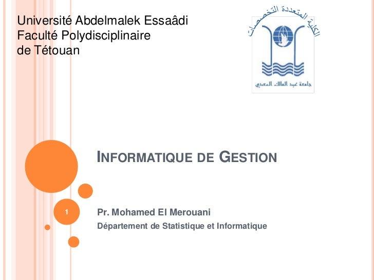 Informatique de Gestion<br />Pr. Mohamed El Merouani<br />Département de Statistique et Informatique <br />1<br />Universi...