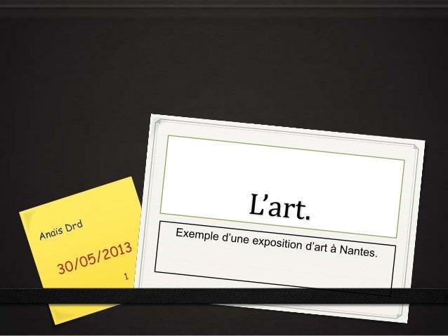 Nantes : une ville artistique.0 Nantes est une ville riche dans le domaine de l'art.0 Elle contribue a faire découvrir les...