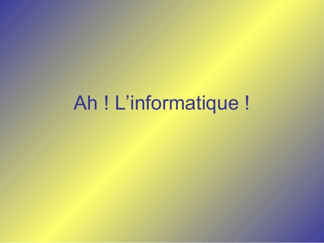Ah ! L'informatique !