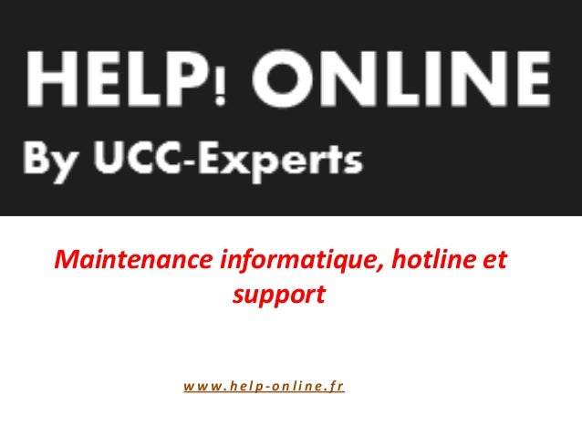 Maintenance informatique, hotline et support w w w. h e l p - o n l i n e . f r