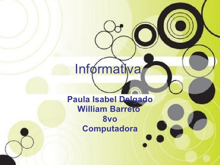 Informativa   Paula Isabel Delgado William Barreto  8vo Computadora