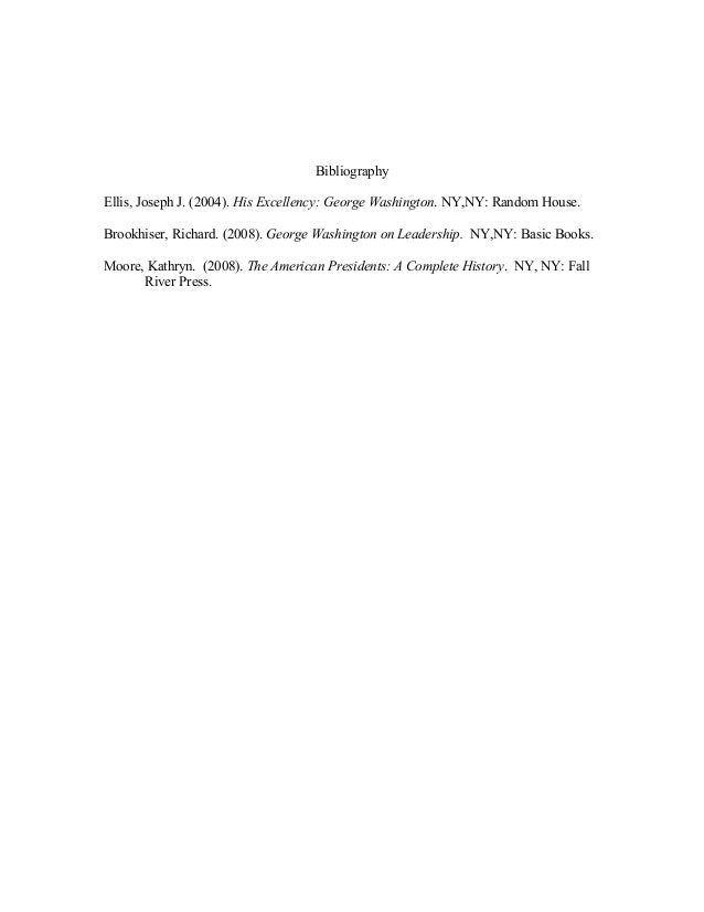 BibliographyEllis, Joseph J. (2004). His Excellency: George Washington. NY,NY: Random House.Brookhiser, Richard. (2008). G...
