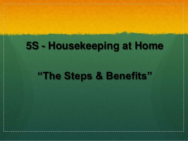 """5S - Housekeeping at Home  """"The Steps & Benefits"""""""
