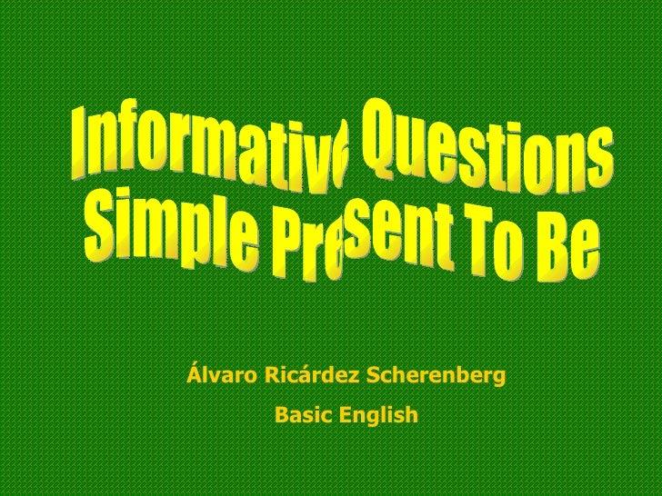 Informative Questions Simple Present To Be Álvaro Ricárdez   Scherenberg Basic English