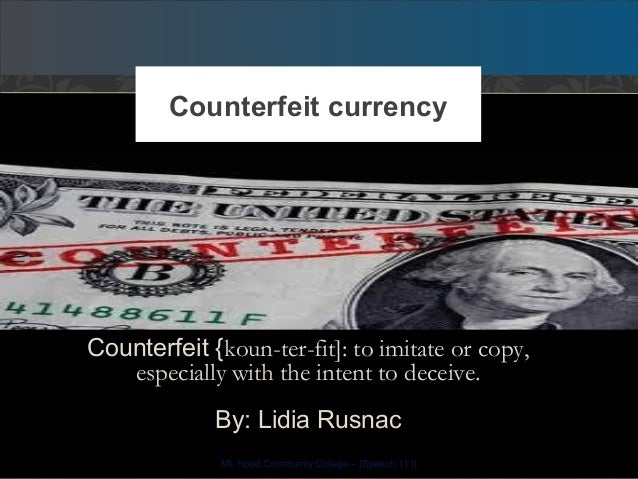 Counterfeit {koun-ter-fit]: to imitate or copy, especially with the intent to deceive. By: Lidia Rusnac Counterfeit curren...