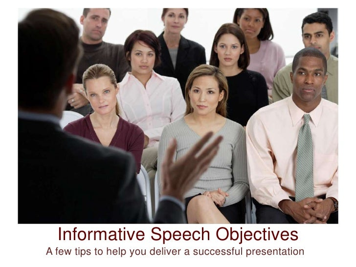 Informative Speech Objectives<br />A few tips to help you deliver a successful presentation<br />