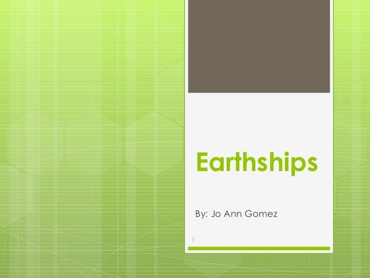 Earthships By: Jo Ann Gomez